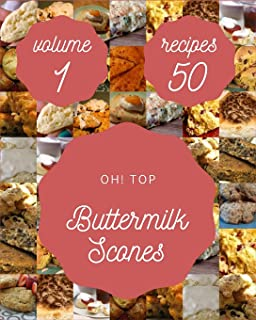 Oh! Top 50 Buttermilk Scones Recipes Volume 1: Let's Get Started with The Best Buttermilk Scones Cookbook!