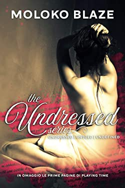 The Undressed Series: Undressed - Untold - Undefined