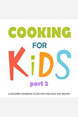 Cooking for Kids 2: A Children Cookbook Filled with Delicious Kids Recipes Kindle Edition