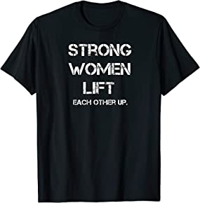 Strong Women Lift Each Other Up T-shirt