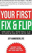 Your First Fix & Flip: Insider Secrets And A Proven Formula To Get You Started On Your First Fix & Flip Today!
