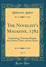 The Novelist's Magazine, 1782, Vol. 5: Containing, Tristram Shandy, the Chinese Tales, and the Sisters (Classic Reprint)