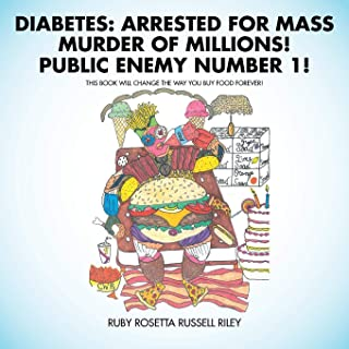 Diabetes: Arrested for Mass Murder of Millions! Public Enemy Number 1!