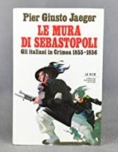 Le mura di Sebastopoli: Gli italiani in Crimea, 1855-56 (Le Scie) (Italian Edition)