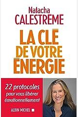 La Clé de votre énergie: 22 protocoles pour vous libérer émotionnellement Format Kindle