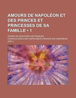 Amours de Napoleon Et Des Princes Et Princesses de Sa Famille (1); Orne de Gravures Historiques