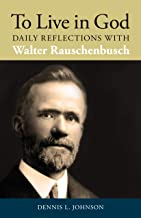 To Live in God: Daily Reflections With Walter Rauschenbusch