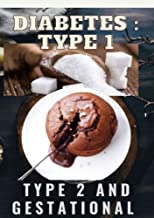 Diabetes Type 1, Type 2, and Gestational, All tools to rid yourself of diabete, Guide to reversing and preventing diabete...