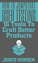 How to Jumpstart User Testing: 16 Tools to Craft Better Products (English Edition)