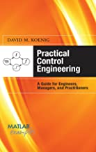 Practical Control Engineering: Guide for Engineers, Managers, and Practitioners (MATLAB Examples)