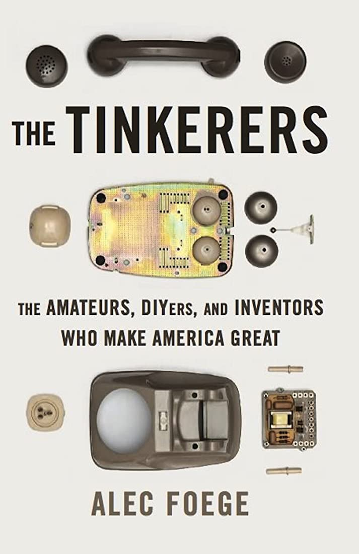 スラム街キルス緊張The Tinkerers: The Amateurs, DIYers, and Inventors Who Make America Great (English Edition)