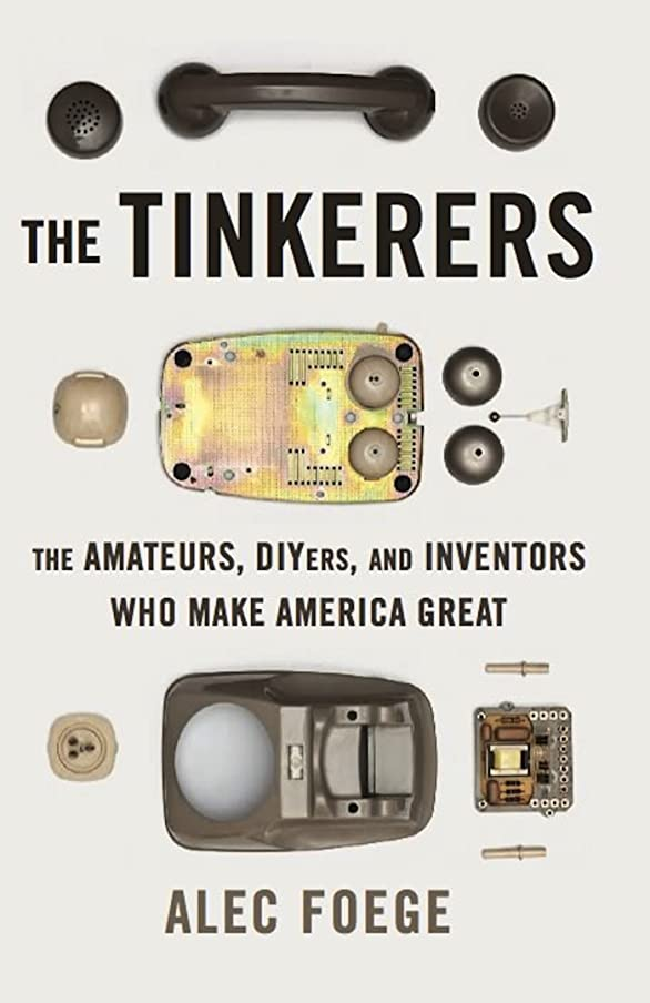 貢献する宿命クラックThe Tinkerers: The Amateurs, DIYers, and Inventors Who Make America Great (English Edition)
