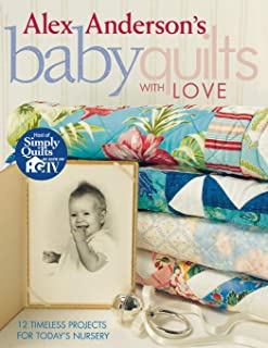 Alex Anderson's Baby Quilts with Love. 12 Timeless Projects for Today's Nursery - Print on Demand Edition