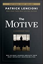 The Motive: Why So Many Leaders Abdicate Their Most Important Responsibilities Book PDF