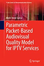 Parametric Packet-based Audiovisual Quality Model for IPTV services (T-Labs Series in Telecommunication Services) (English Edition)
