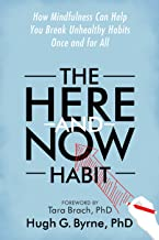 The Here-and-Now Habit: How Mindfulness Can Help You Break Unhealthy Habits Once and for All (English Edition)