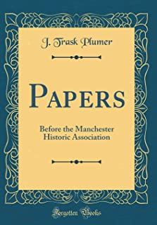 Papers: Before the Manchester Historic Association (Classic Reprint)