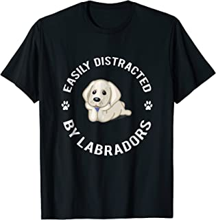 Funny Labrador T Shirt Easily Distracted By Labradors