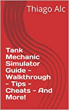 Tank Mechanic Simulator Guide - Walkthrough - Tips - Cheats - And More!