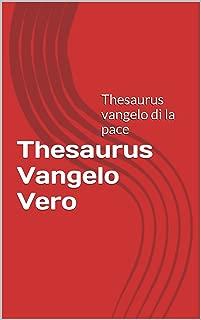 Thesaurus Vangelo Vero: Thesaurus vangelo di la pace (Italian Edition)