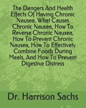 The Dangers And Health Effects Of Having Chronic Nausea, What Causes Chronic Nausea, How To Reverse Chronic Nausea, How To...