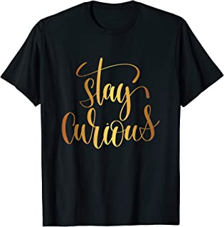 Stay Curious T Shirt Inspired Joy Dreams Fun Life Goals Boss