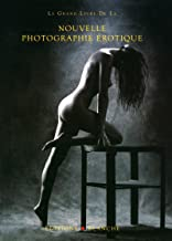 Le Grand livre de la nouvelle photographie érotique