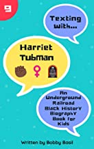 Texting with Harriet Tubman: An Underground Railroad Black History Biography Book for Kids (Texting with History 9)