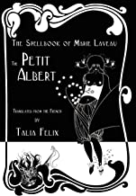 The Spellbook of Marie Laveau: The Petit Albert