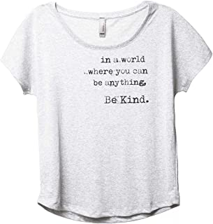 A World Where You Can Be Anything Be Kind Women's Fashion Slouchy Dolman T-Shirt Tee