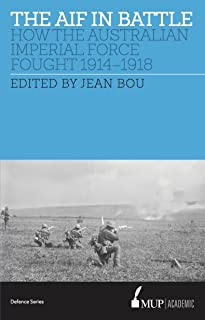 The AIF in Battle: How the Australian Imperial Force Fought, 1914–1918