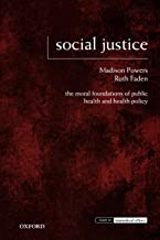 Social Justice: The Moral Foundations of Public Health and Health Policy (Issues in Biomedical Ethics)