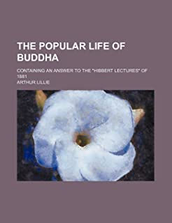 The Popular Life of Buddha; Containing an Answer to the Hibbert Lectures of 1881