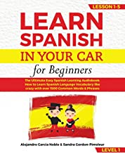 LEARN SPANISH IN YOUR CAR for beginners: The Ultimate Easy Spanish Learning Audiobook: How to Learn Spanish Language Vocabulary like crazy with over 1500 Common Words & Phrases. Lesson 1-5, level 1