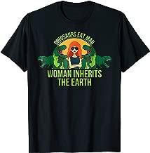 Dinosaurs Eat Man Woman Inherits the Earth T Shirt