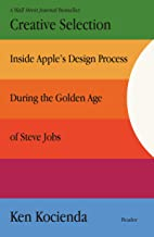 Creative Selection: Inside Apple's Design Process During the Golden Age of Steve Jobs PDF