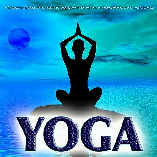 Yoga Music: Relaxing Piano, Healing Music, Spa Music ...