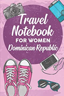 Travel Notebook for Women Dominican Republic: 6x9 Travel Journal or Diary with prompts, Checklists and Bucketlists perfect...