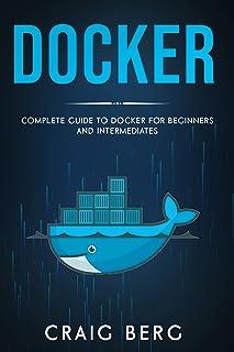Docker: Complete Guide To Docker For Beginners And Intermediates: (Code tutorials Book 6)