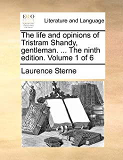 The Life and Opinions of Tristram Shandy, Gentleman. ... the Ninth Edition. Volume 1 of 6