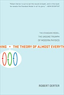 The Theory Of Almost Everything: The Standard Model, the Unsung Triumphs of Modern Physics
