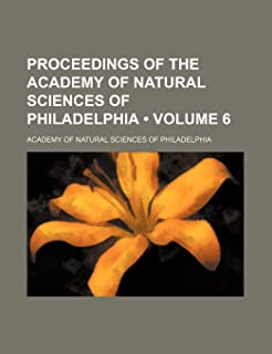 Proceedings of the Academy of Natural Sciences of Philadelphia (Volume 6 )