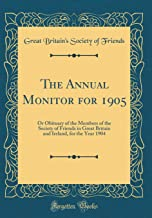 The Annual Monitor for 1905: Or Obituary of the Members of the Society of Friends in Great Britain and Ireland, for the Year 1904 (Classic Reprint)