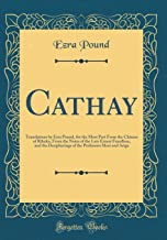 Cathay: Translations by Ezra Pound, for the Most Part From the Chinese of Rihaku, From the Notes of the Late Ernest Fenollosa, and the Decipherings of the Professors Mori and Ariga (Classic Reprint)