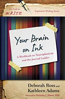 Your Brain on Ink: A Workbook on Neuroplasticity and the Journal Ladder (It's Easy to W.R.I.T.E. Expressive Writing)