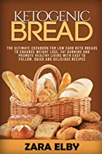 Ketogenic Bread: The Ultimate Cookbook for Low Carb Keto Breads to Enhance Weight Loss, Fat Burning and Promote Healthy Li...