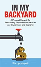 In My Backyard: A Personal Story of the Devastating Effects of Petroleum on Our Environment and Economy