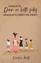 A Road Called Down On Both Sides: Growing Up in Ethiopia and America