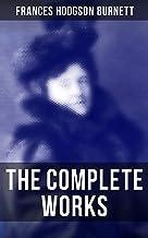 The Complete Works: Children's Classics, Historical Novels & Short Stories: The Secret Garden, A Little Princess…