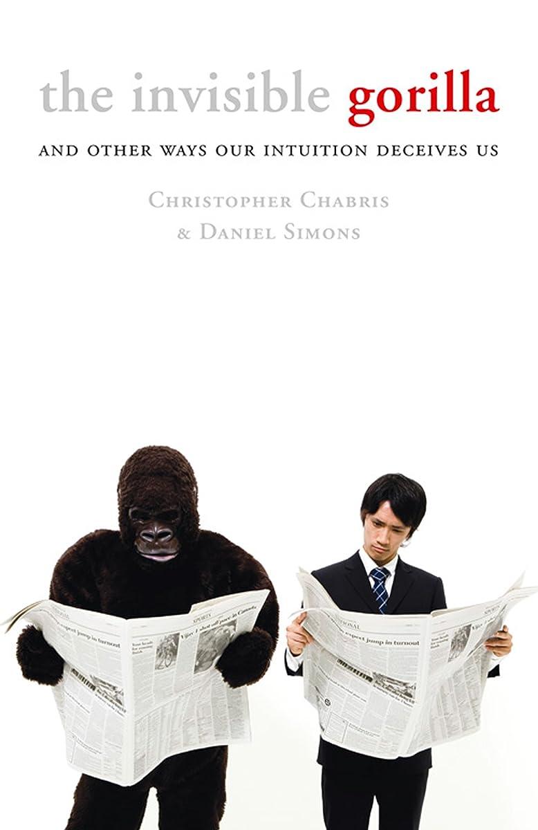 収束アピール靄The Invisible Gorilla: And Other Ways Our Intuition Deceives Us (English Edition)